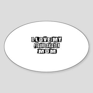 I Love My Figure skater Mom Sticker (Oval)
