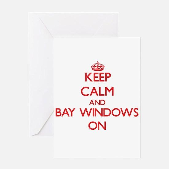 Keep Calm and Bay Windows ON Greeting Cards