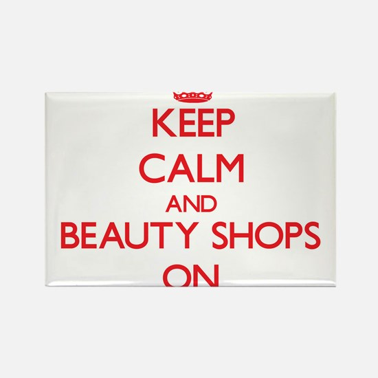 Keep Calm and Beauty Shops ON Magnets