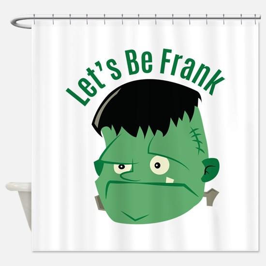Lets Be Frank Shower Curtain