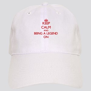 Keep Calm and Being A Legend ON Cap
