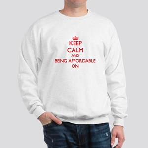 Keep Calm and Being Affordable ON Sweatshirt