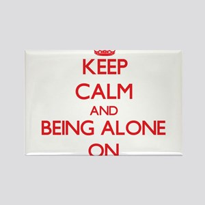 Keep Calm and Being Alone ON Magnets