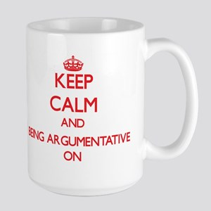Keep Calm and Being Argumentative ON Mugs