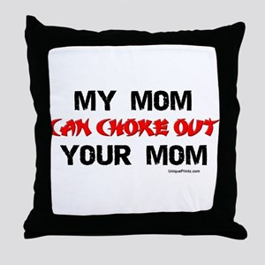 MY MOM CAN CHOKE OUT YOUR MOM Throw Pillow