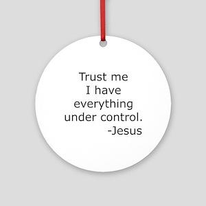 Trust Me... Jesus Ornament (Round)