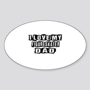 I Love My Figure skater Dad Sticker (Oval)