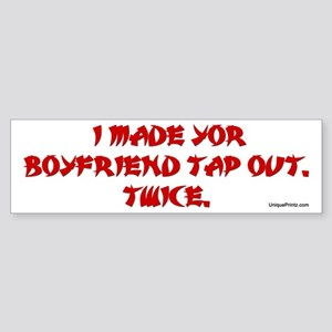 I MADE YOUR BOYFRIEND TAP OUT Bumper Sticker