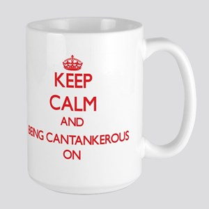 Keep Calm and Being Cantankerous ON Mugs