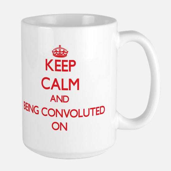 Keep Calm and Being Convoluted ON Mugs