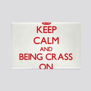 Keep Calm and Being Crass ON Magnets