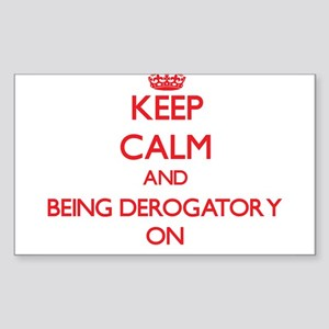 Keep Calm and Being Derogatory ON Sticker