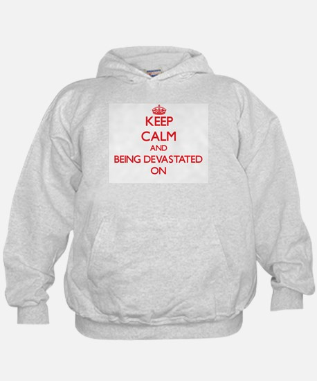 Keep Calm and Being Devastated ON Hoodie