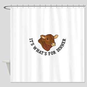 Its Whats For Dinner Shower Curtain