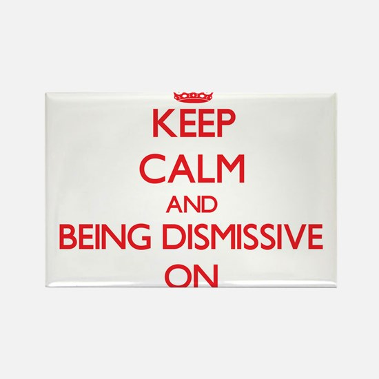 Keep Calm and Being Dismissive ON Magnets