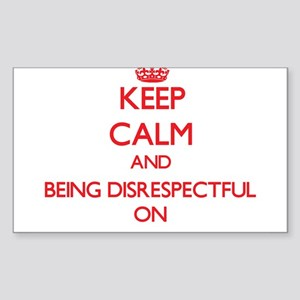 Keep Calm and Being Disrespectful ON Sticker