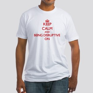 Keep Calm and Being Disruptive ON T-Shirt