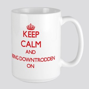 Keep Calm and Being Downtrodden ON Mugs