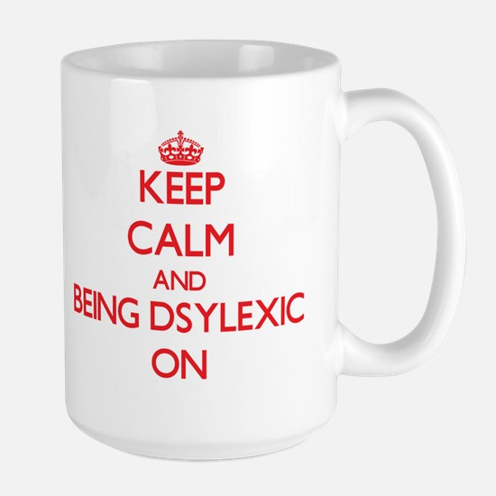 Keep Calm and Being Dsylexic ON Mugs