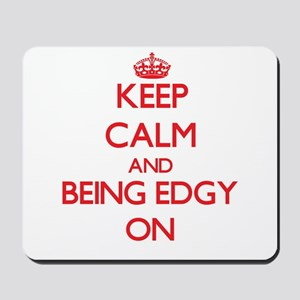 Keep Calm and BEING EDGY ON Mousepad