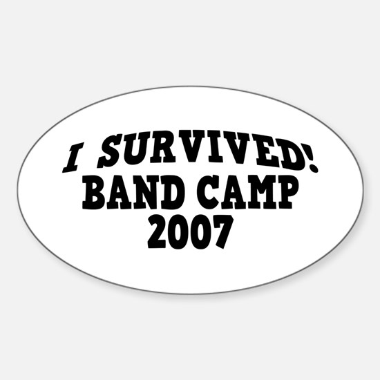 I Survived Band Camp 2007! Oval Decal