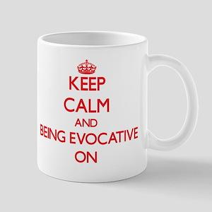 Keep Calm and BEING EVOCATIVE ON Mug