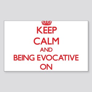 Keep Calm and BEING EVOCATIVE ON Sticker