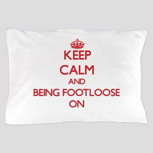 Keep Calm and Being Footloose ON Pillow Case