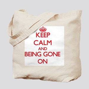 Keep Calm and Being Gone ON Tote Bag