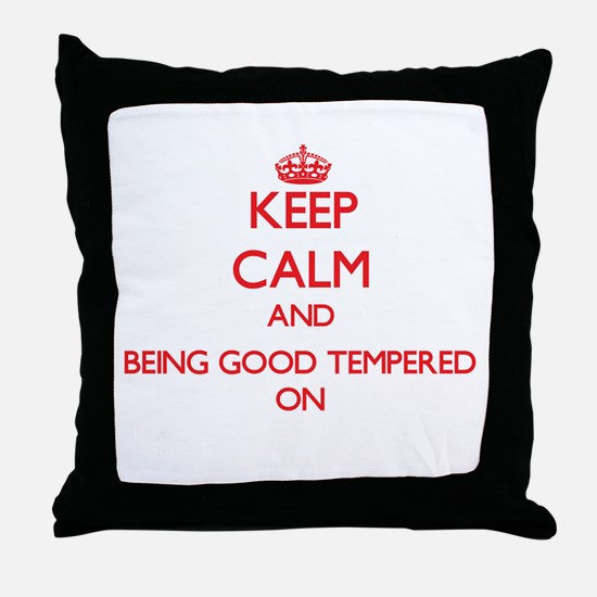 Keep Calm and Being Good Tempered ON Throw Pillow