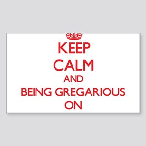 Keep Calm and Being Gregarious ON Sticker