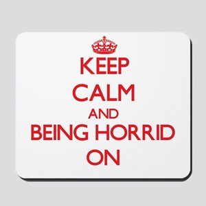 Keep Calm and Being Horrid ON Mousepad