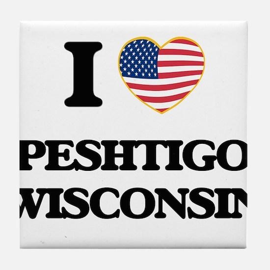 I love Peshtigo Wisconsin Tile Coaster