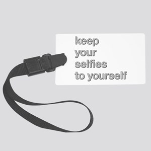 KEEP YOUR SELFIES TO YOURSELF Luggage Tag