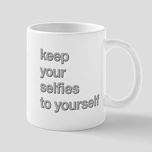 KEEP YOUR SELFIES TO YOURSELF Mugs