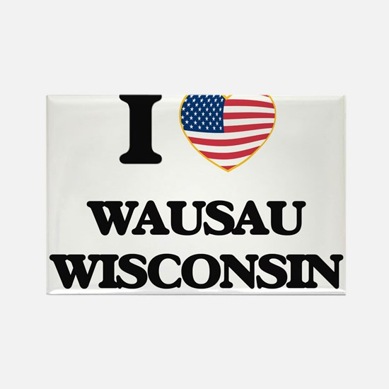 I love Wausau Wisconsin Magnets