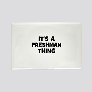 It's a freshman Thing Rectangle Magnet