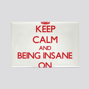 Keep Calm and Being Insane ON Magnets