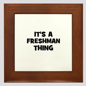 It's a freshman Thing Framed Tile