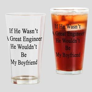 If He Wasn't A Great Engineer He Wo Drinking Glass