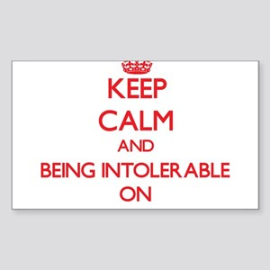 Keep Calm and Being Intolerable ON Sticker