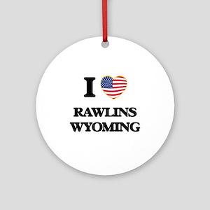 I love Rawlins Wyoming Ornament (Round)