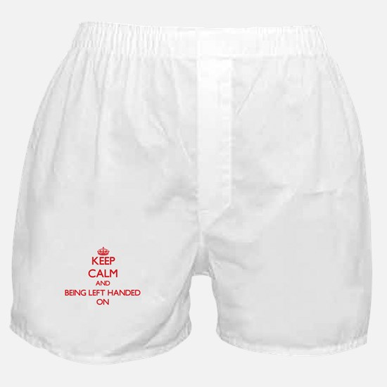 Keep Calm and Being Left Handed ON Boxer Shorts