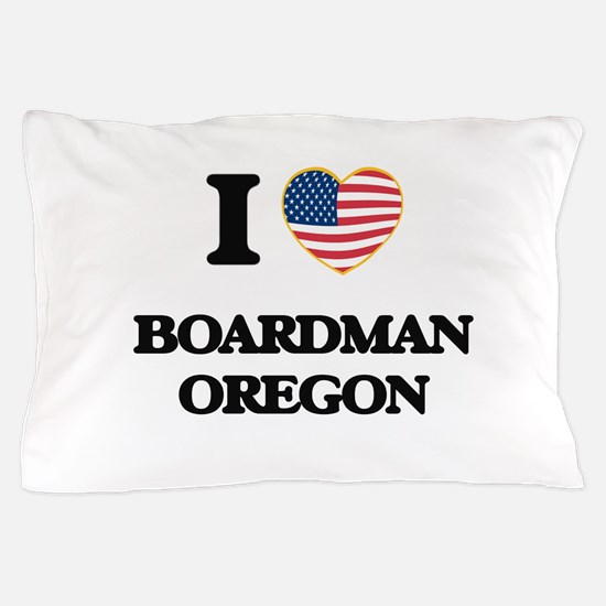 I love Boardman Oregon Pillow Case