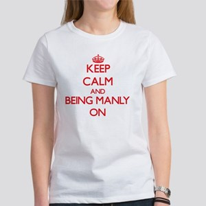 Keep Calm and Being Manly ON T-Shirt