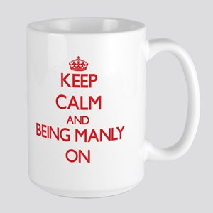 Keep Calm and Being Manly ON Mugs