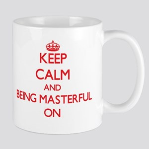 Keep Calm and Being Masterful ON Mugs