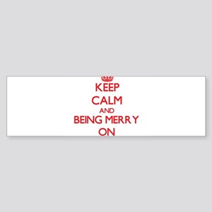 Keep Calm and Being Merry ON Bumper Sticker