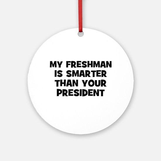 My Freshman is smarter than y Ornament (Round)