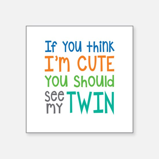 If You Think I'm Cute Twin Sticker